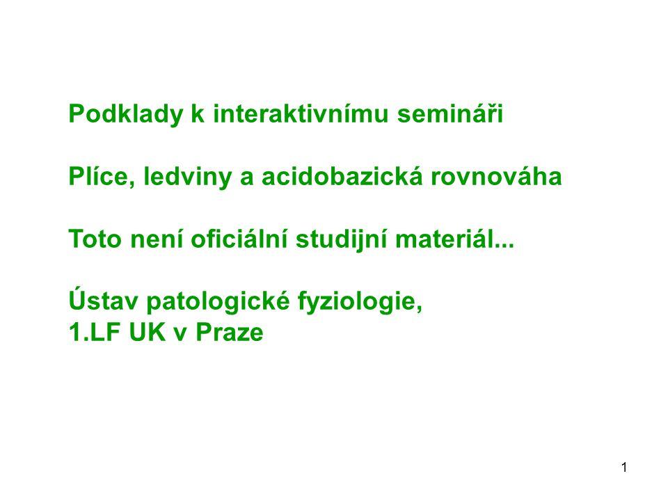 1 Podklady k interaktivnímu semináři Plíce, ledviny a acidobazická rovnováha Toto není oficiální studijní materiál... Ústav patologické fyziologie, 1.