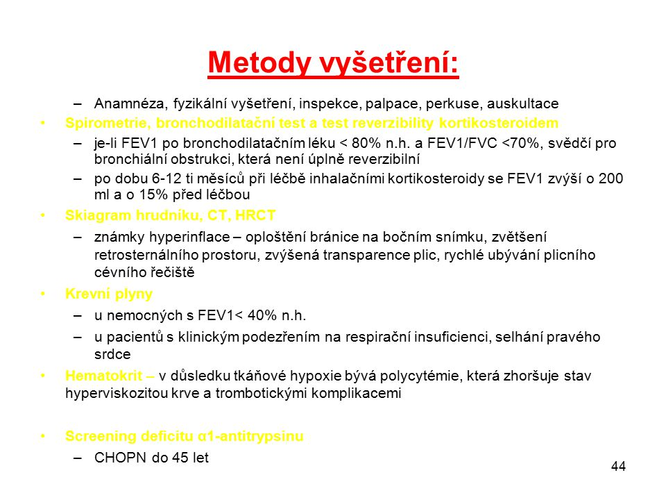 44 Metody vyšetření: –Anamnéza, fyzikální vyšetření, inspekce, palpace, perkuse, auskultace Spirometrie, bronchodilatační test a test reverzibility ko