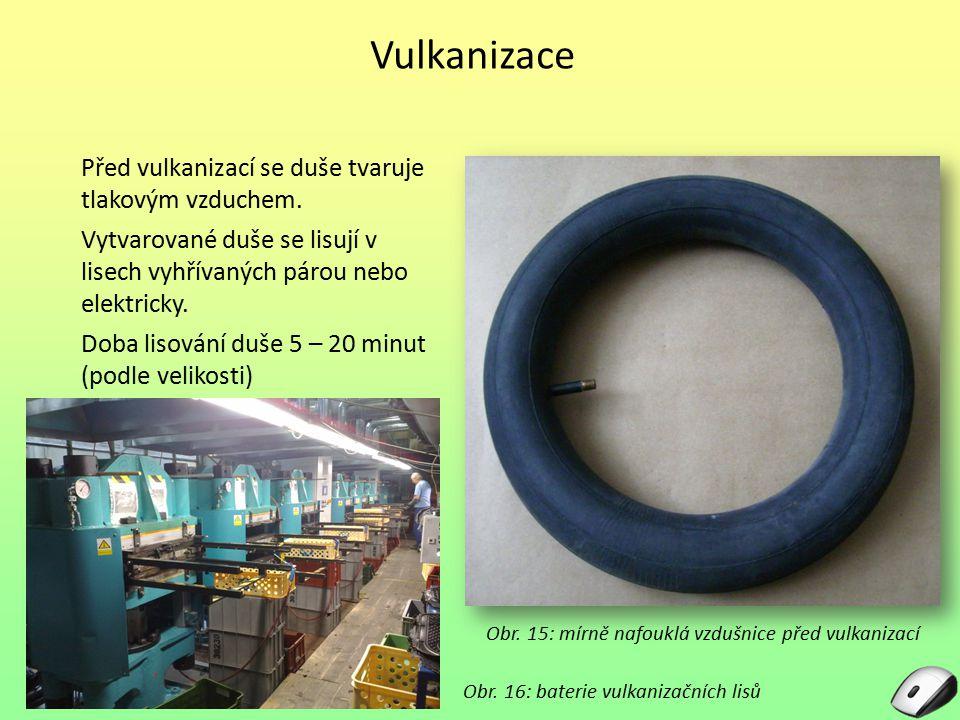 Vulkanizace Před vulkanizací se duše tvaruje tlakovým vzduchem. Vytvarované duše se lisují v lisech vyhřívaných párou nebo elektricky. Doba lisování d