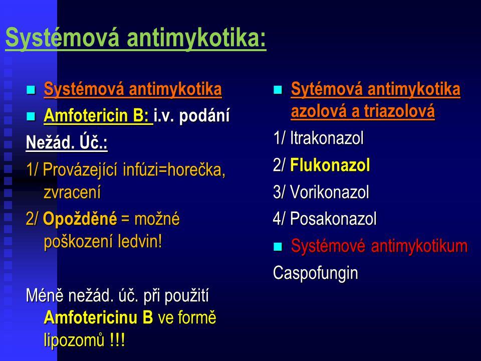Systémová antimykotika: Systémová antimykotika Systémová antimykotika Amfotericin B: i.v. podání Amfotericin B: i.v. podání Nežád. Úč.: 1/ Provázející