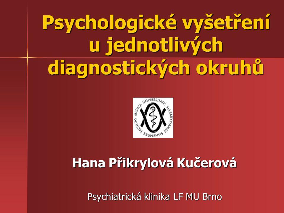 Psychologické vyšetření u jednotlivých diagnostických okruhů Hana Přikrylová Kučerová Psychiatrická klinika LF MU Brno