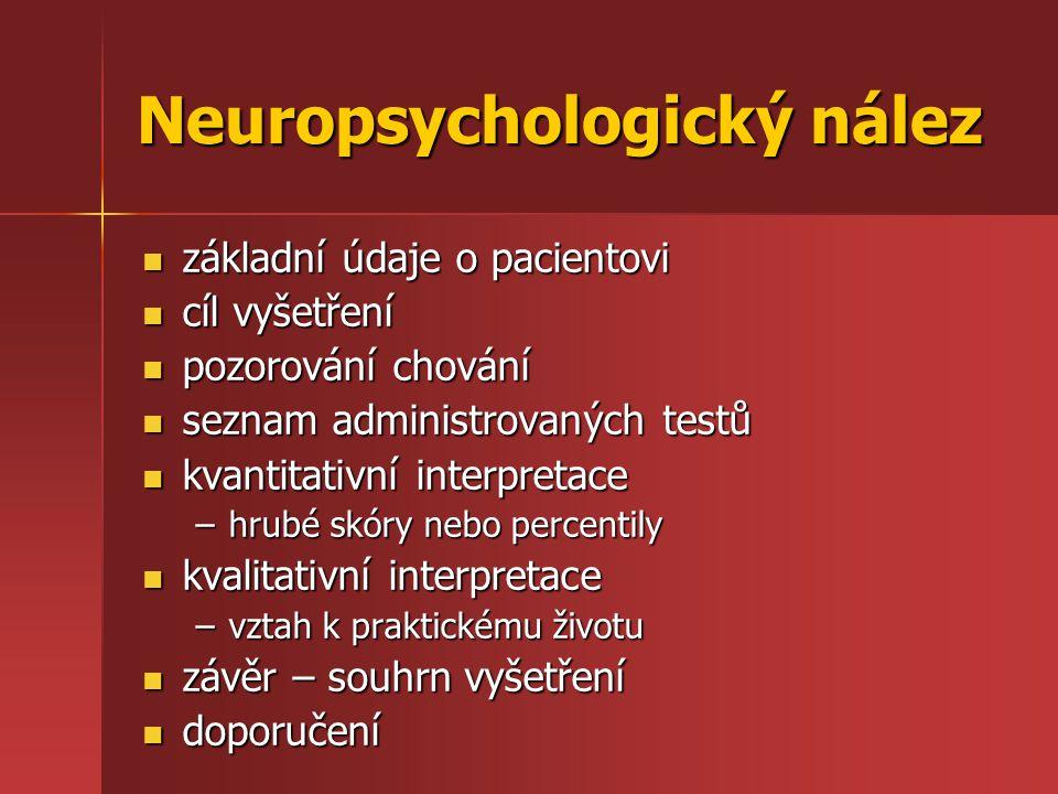 Neuropsychologický nález základní údaje o pacientovi základní údaje o pacientovi cíl vyšetření cíl vyšetření pozorování chování pozorování chování sez