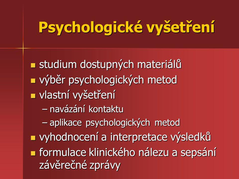 Psychologické vyšetření studium dostupných materiálů studium dostupných materiálů výběr psychologických metod výběr psychologických metod vlastní vyšetření vlastní vyšetření –navázání kontaktu –aplikace psychologických metod vyhodnocení a interpretace výsledků vyhodnocení a interpretace výsledků formulace klinického nálezu a sepsání závěrečné zprávy formulace klinického nálezu a sepsání závěrečné zprávy