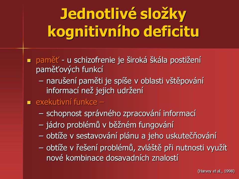 Jednotlivé složky kognitivního deficitu paměť - u schizofrenie je široká škála postižení paměťových funkcí paměť - u schizofrenie je široká škála post