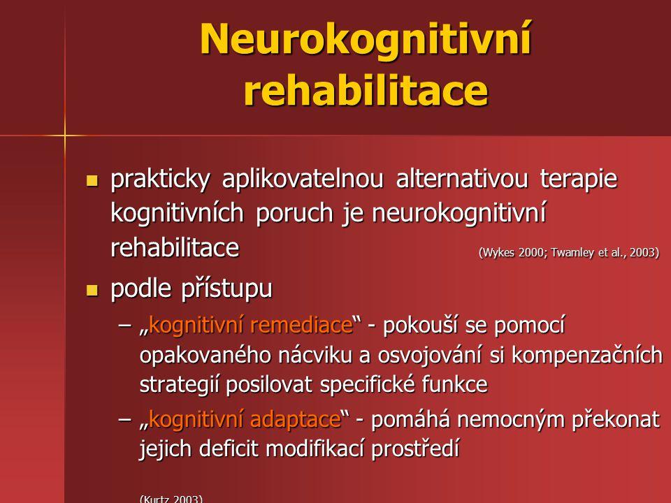 """prakticky aplikovatelnou alternativou terapie kognitivních poruch je neurokognitivní rehabilitace (Wykes 2000; Twamley et al., 2003) prakticky aplikovatelnou alternativou terapie kognitivních poruch je neurokognitivní rehabilitace (Wykes 2000; Twamley et al., 2003) podle přístupu podle přístupu –""""kognitivní remediace - pokouší se pomocí opakovaného nácviku a osvojování si kompenzačních strategií posilovat specifické funkce –""""kognitivní adaptace - pomáhá nemocným překonat jejich deficit modifikací prostředí (Kurtz 2003) Neurokognitivní rehabilitace"""