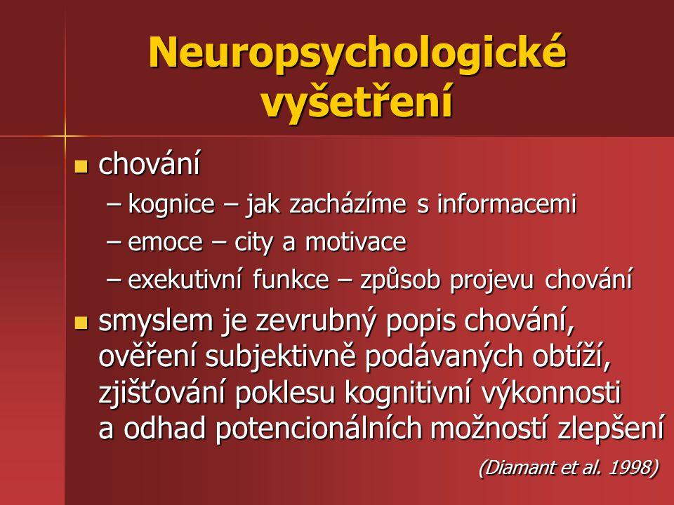 Neuropsychologické vyšetření chování chování –kognice – jak zacházíme s informacemi –emoce – city a motivace –exekutivní funkce – způsob projevu chová