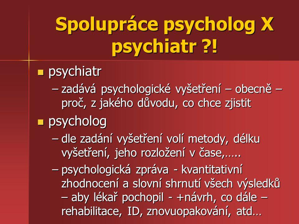 Spolupráce psycholog X psychiatr ?! psychiatr psychiatr –zadává psychologické vyšetření – obecně – proč, z jakého důvodu, co chce zjistit psycholog ps