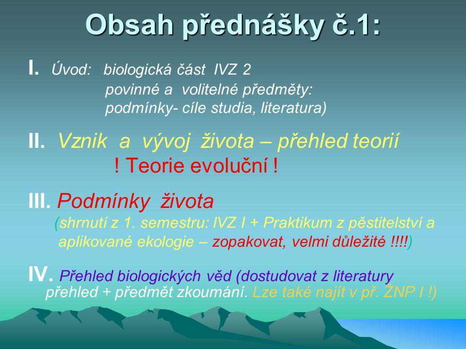 INTEGROVANÝ VĚDNÍ ZÁKLAD II BIOLOGIE Přednáška č.1 PODMÍNKY, VZNIK A VÝVOJ ŽIVOTA SOUSTAVA BIOLOGICKÝCH VĚD Ing. Helena Jedličková