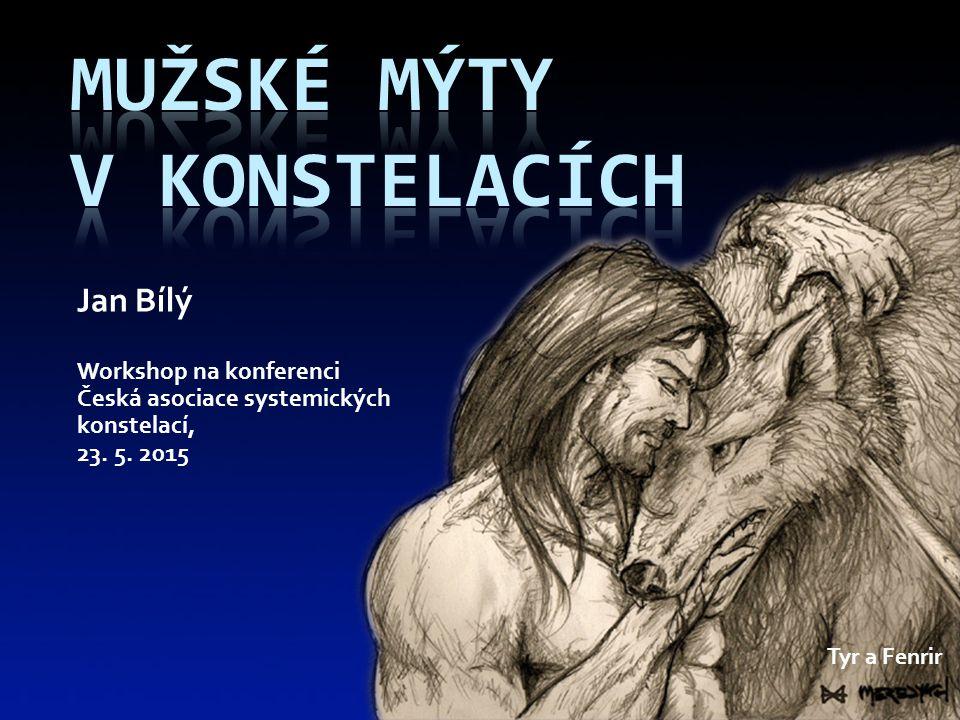 Jan Bílý Workshop na konferenci Česká asociace systemických konstelací, 23. 5. 2015 Tyr a Fenrir