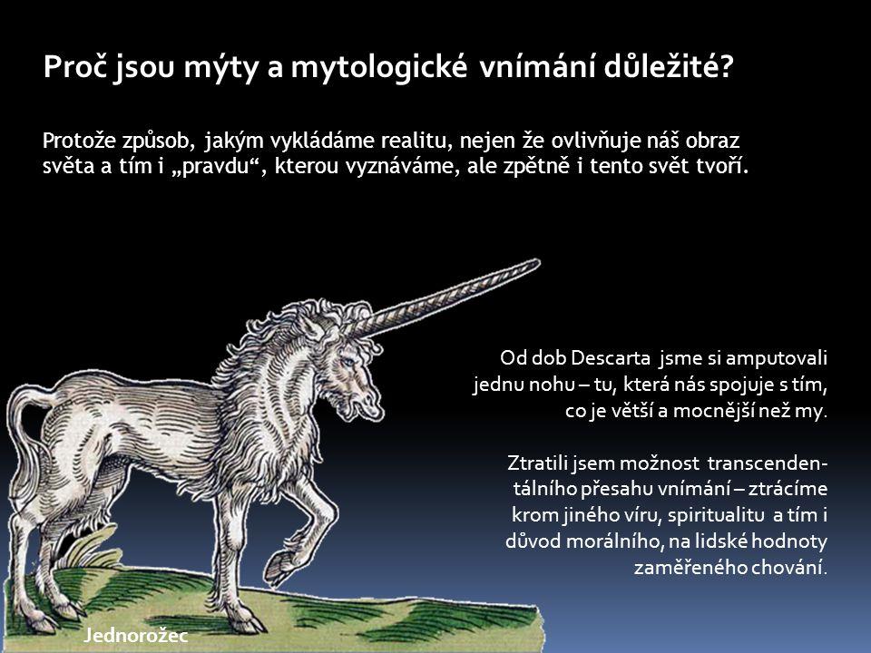 """Proč jsou mýty a mytologické vnímání důležité? Protože způsob, jakým vykládáme realitu, nejen že ovlivňuje náš obraz světa a tím i """"pravdu"""", kterou vy"""