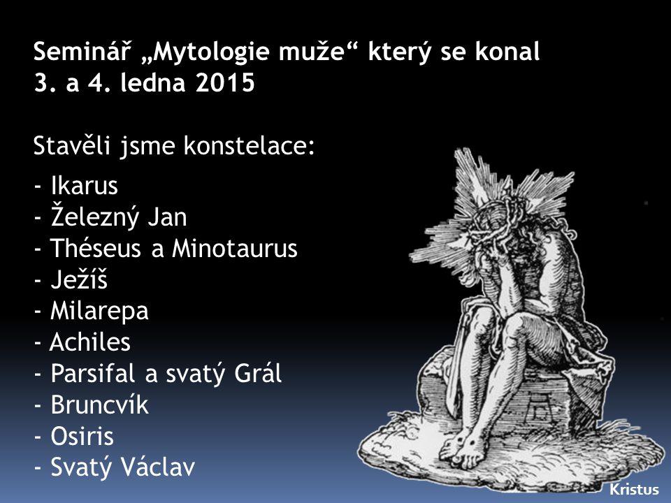 """Seminář """"Mytologie muže"""" který se konal 3. a 4. ledna 2015 Stavěli jsme konstelace: - Ikarus - Železný Jan - Théseus a Minotaurus - Ježíš - Milarepa -"""