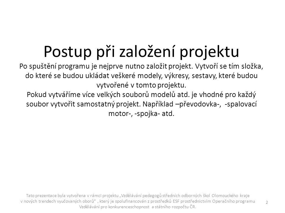 Postup při založení projektu Po spuštění programu je nejprve nutno založit projekt. Vytvoří se tím složka, do které se budou ukládat veškeré modely, v