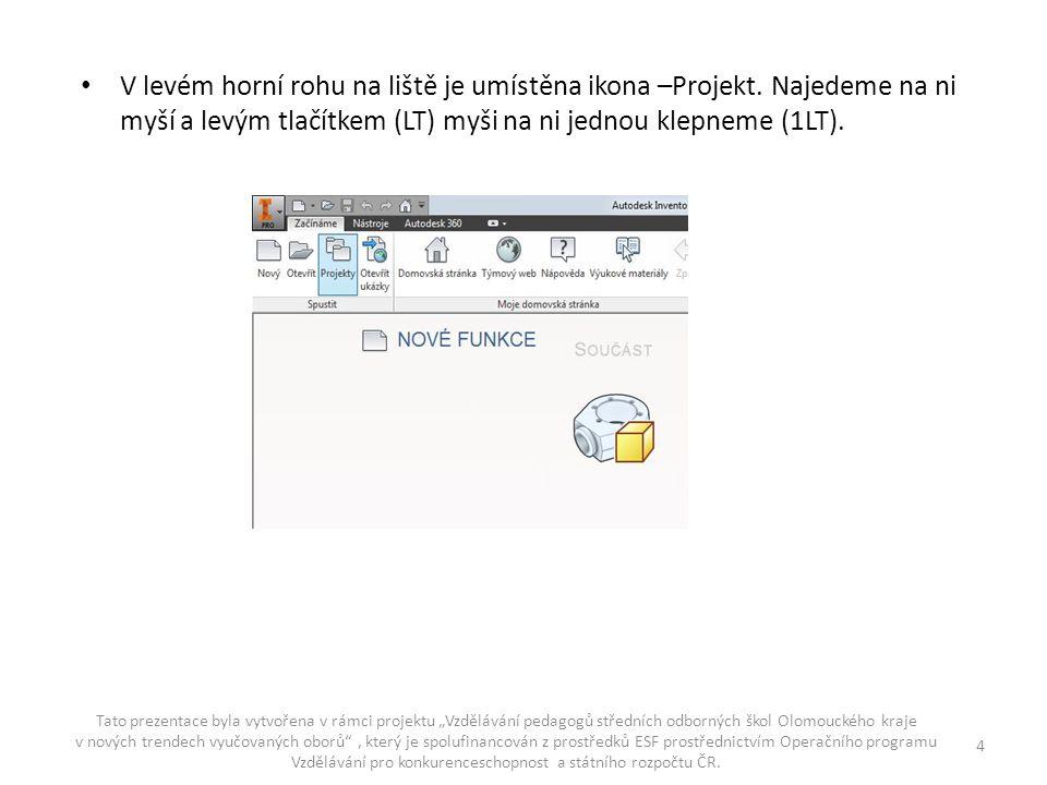 V levém horní rohu na liště je umístěna ikona –Projekt. Najedeme na ni myší a levým tlačítkem (LT) myši na ni jednou klepneme (1LT). Tato prezentace b