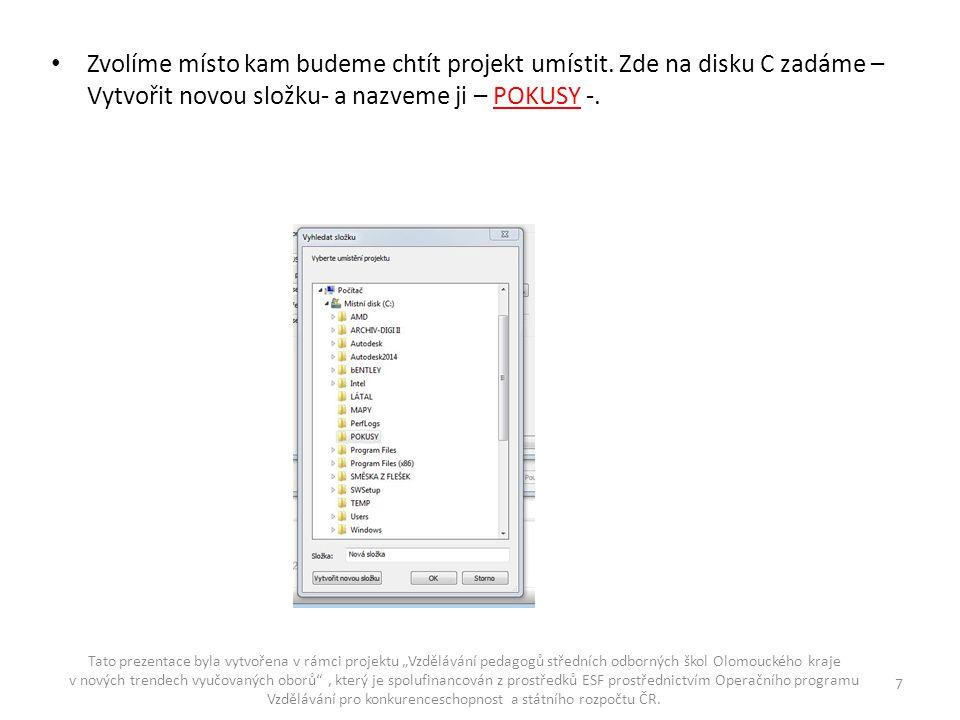 Zvolíme místo kam budeme chtít projekt umístit. Zde na disku C zadáme – Vytvořit novou složku- a nazveme ji – POKUSY -. Tato prezentace byla vytvořena