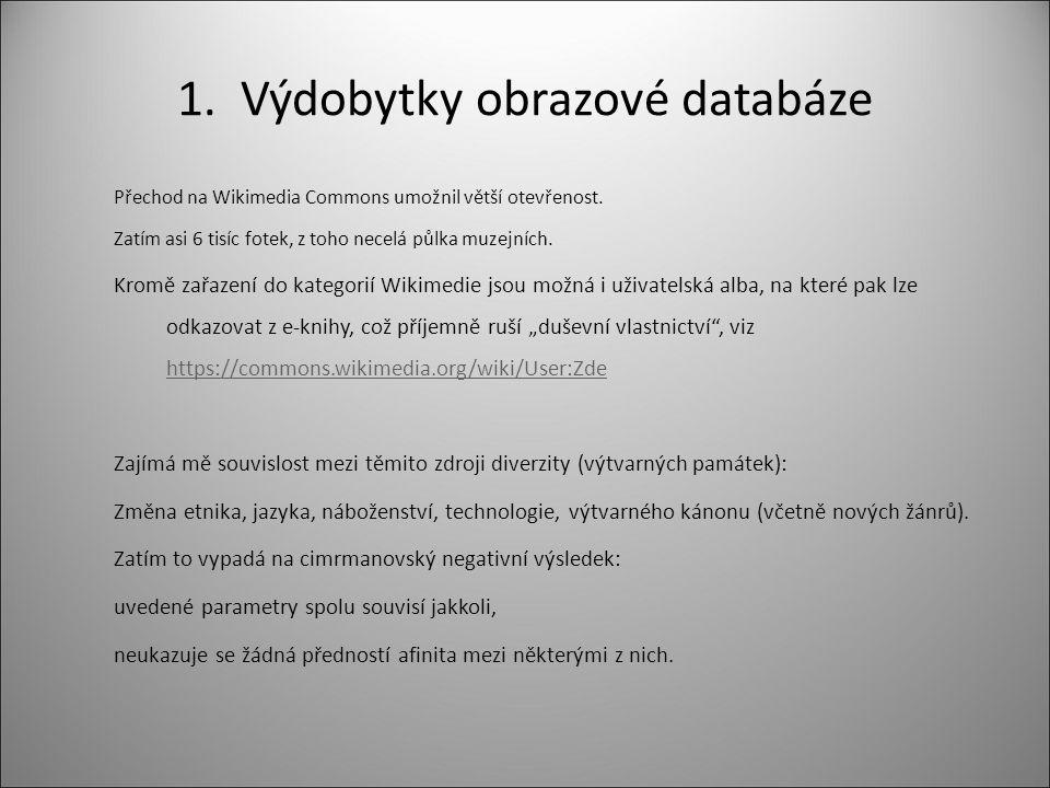 1. Výdobytky obrazové databáze Přechod na Wikimedia Commons umožnil větší otevřenost. Zatím asi 6 tisíc fotek, z toho necelá půlka muzejních. Kromě za