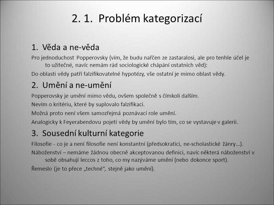 2. 1. Problém kategorizací 1. Věda a ne-věda Pro jednoduchost Popperovsky (vím, že budu nařčen ze zastaralosi, ale pro tenhle účel je to užitečné, nav