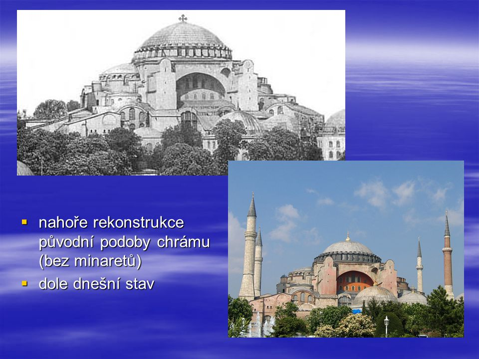  nahoře rekonstrukce původní podoby chrámu (bez minaretů)  dole dnešní stav