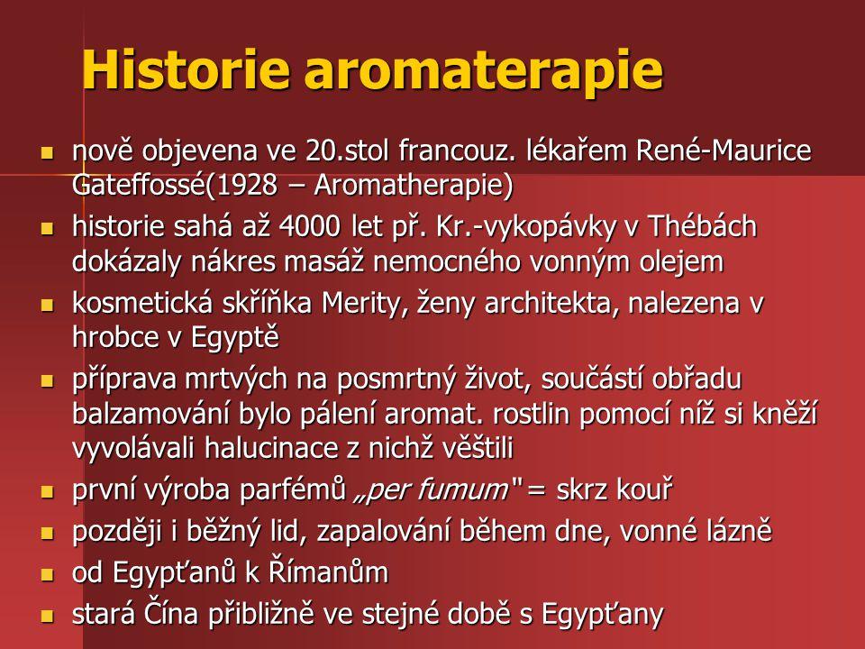 Historie aromaterapie nově objevena ve 20.stol francouz. lékařem René-Maurice Gateffossé(1928 – Aromatherapie) nově objevena ve 20.stol francouz. léka