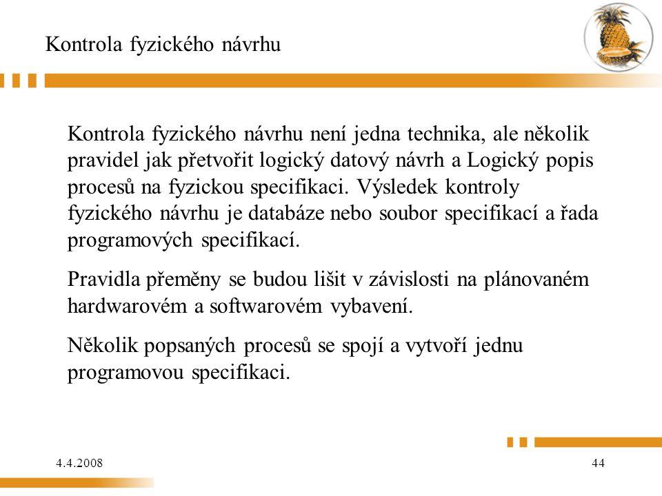 4.4.200844 Kontrola fyzického návrhu Kontrola fyzického návrhu není jedna technika, ale několik pravidel jak přetvořit logický datový návrh a Logický popis procesů na fyzickou specifikaci.