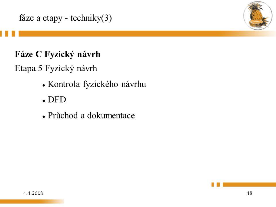 4.4.200848 fáze a etapy - techniky(3) Fáze C Fyzický návrh Etapa 5 Fyzický návrh Kontrola fyzického návrhu DFD Průchod a dokumentace