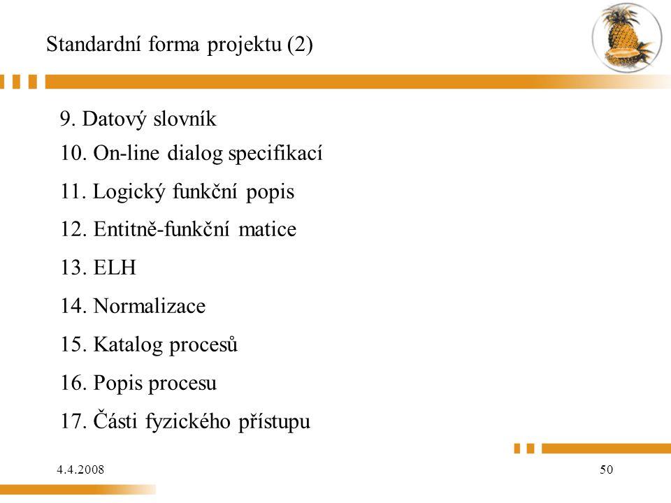 4.4.200850 Standardní forma projektu (2) 9. Datový slovník 10. On-line dialog specifikací 11. Logický funkční popis 12. Entitně-funkční matice 13. EL