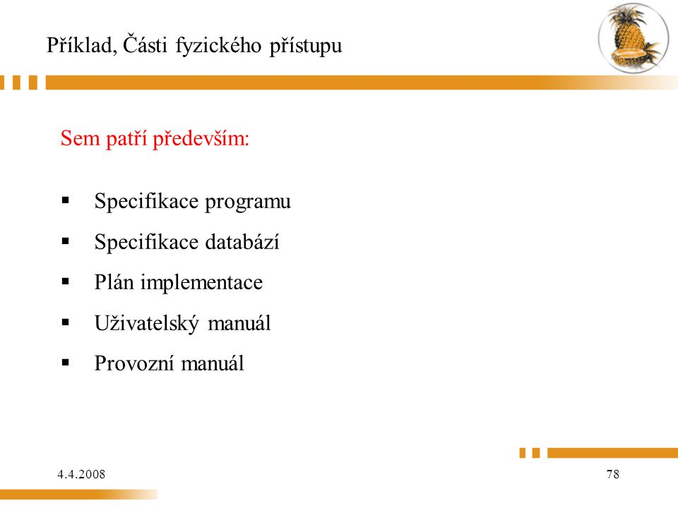 4.4.200878 Příklad, Části fyzického přístupu Sem patří především:  Specifikace programu  Specifikace databází  Plán implementace  Uživatelský manuál  Provozní manuál