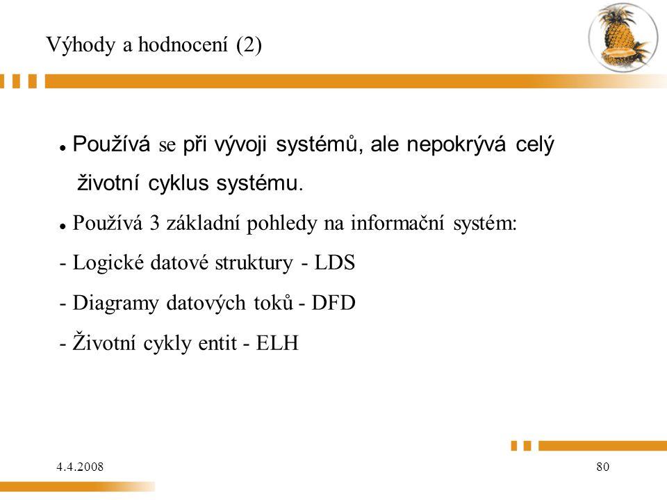 4.4.200880 Výhody a hodnocení (2) Používá se při vývoji systémů, ale nepokrývá celý životní cyklus systému. Používá 3 základní pohledy na informační s
