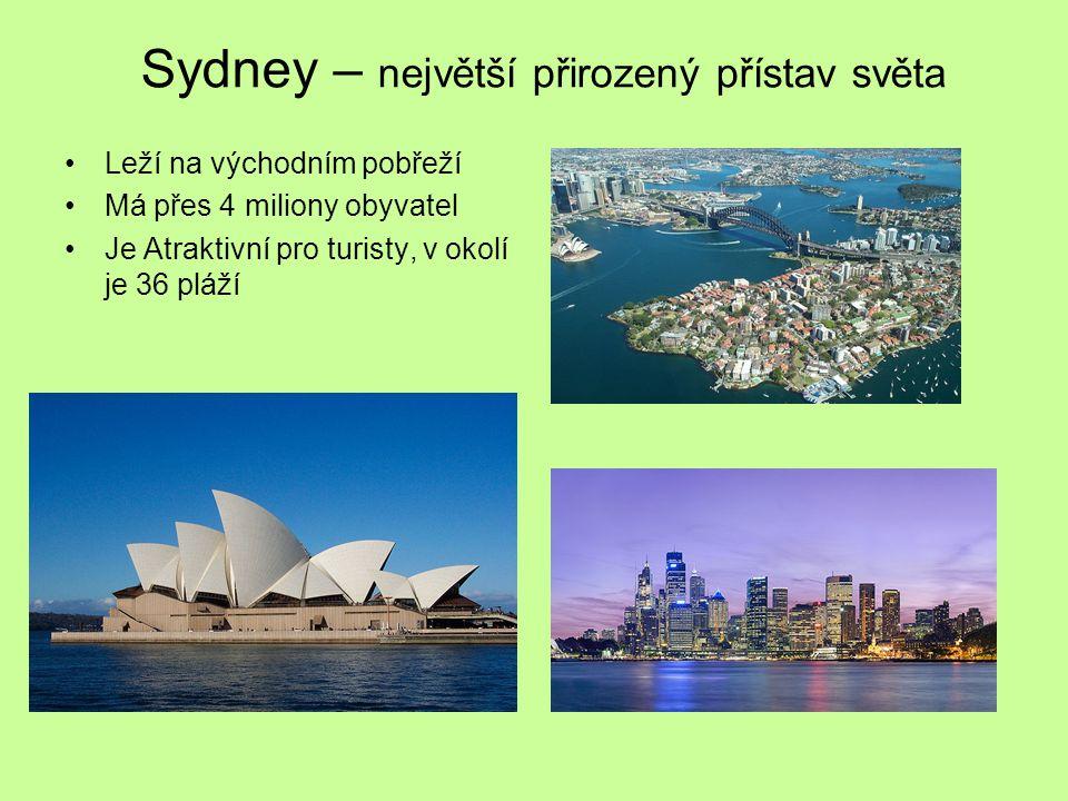 Sydney – největší přirozený přístav světa Leží na východním pobřeží Má přes 4 miliony obyvatel Je Atraktivní pro turisty, v okolí je 36 pláží