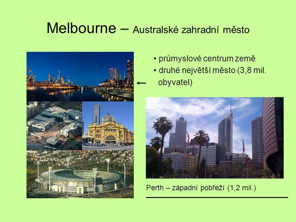 Melbourne – Australské zahradní město průmyslové centrum země druhé největší město (3,8 mil. obyvatel) Perth – západní pobřeží (1,2 mil.)