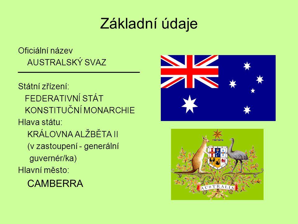 Základní údaje Oficiální název AUSTRALSKÝ SVAZ Státní zřízení: FEDERATIVNÍ STÁT KONSTITUČNÍ MONARCHIE Hlava státu: KRÁLOVNA ALŽBĚTA II (v zastoupení -