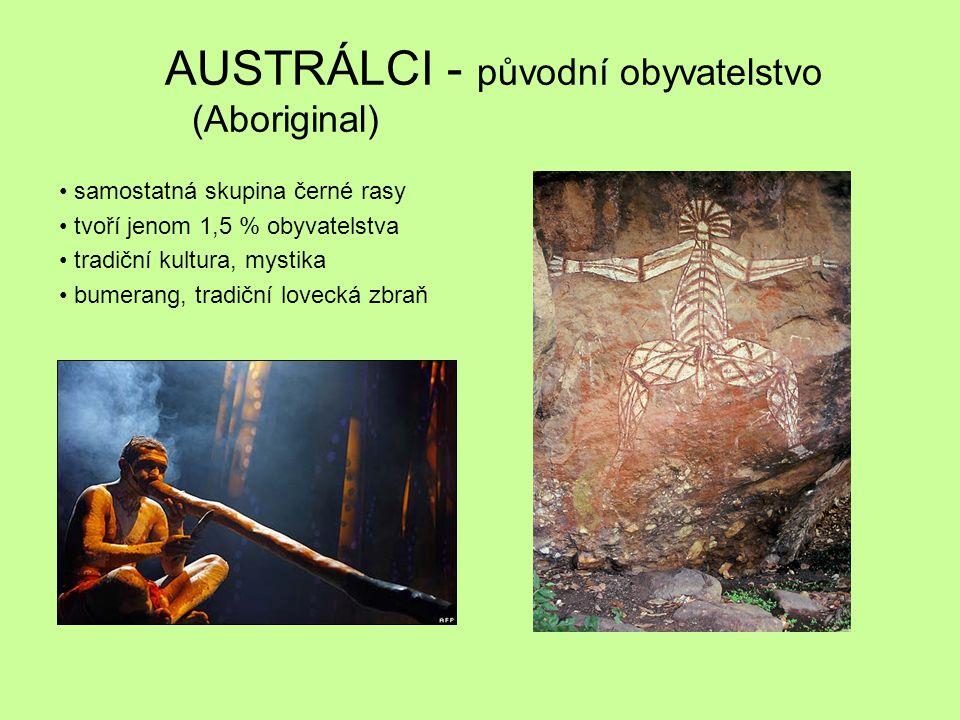 AUSTRÁLCI - původní obyvatelstvo (Aboriginal) samostatná skupina černé rasy tvoří jenom 1,5 % obyvatelstva tradiční kultura, mystika bumerang, tradičn