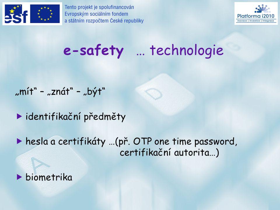 e-safety … principy  eID elektronická identita resp. identifikace (osoba, předmět)  prokazování eID: autorizace: osoba vůči předmětu (místně) authen