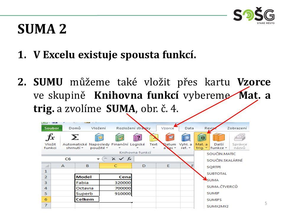 SUMA 2 1.V Excelu existuje spousta funkcí.