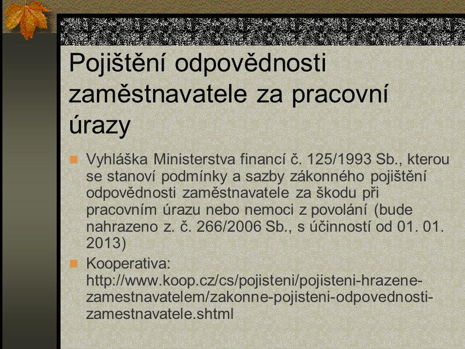 Pojištění odpovědnosti zaměstnavatele za pracovní úrazy Vyhláška Ministerstva financí č. 125/1993 Sb., kterou se stanoví podmínky a sazby zákonného po