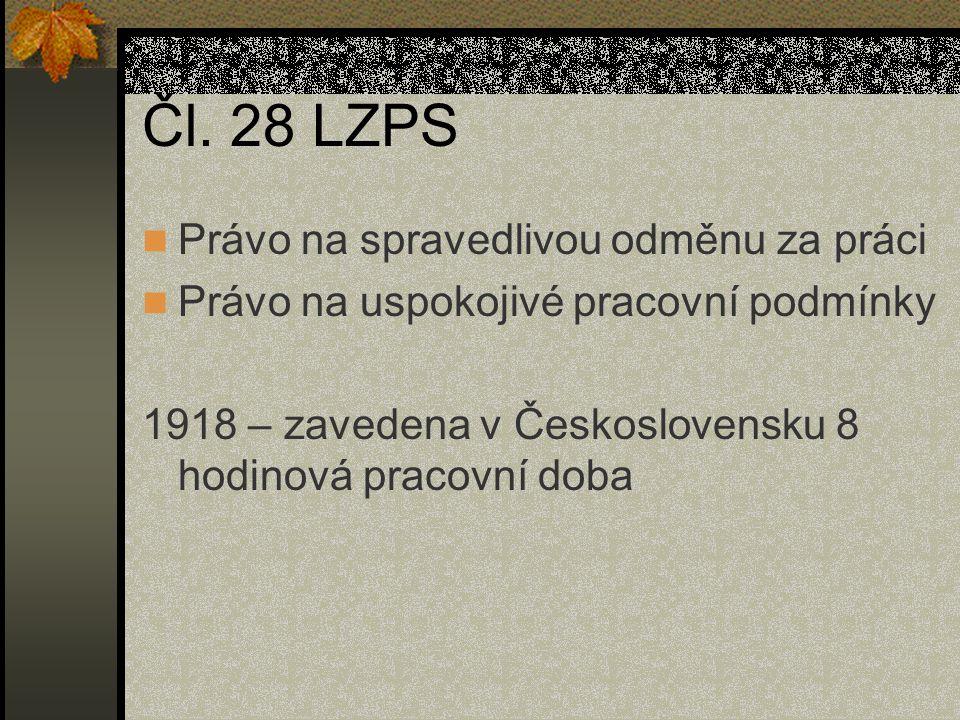 Čl. 28 LZPS Právo na spravedlivou odměnu za práci Právo na uspokojivé pracovní podmínky 1918 – zavedena v Československu 8 hodinová pracovní doba