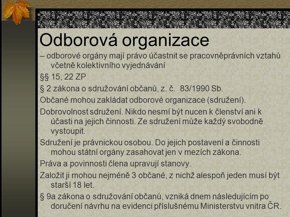Odborová organizace – odborové orgány mají právo účastnit se pracovněprávních vztahů včetně kolektivního vyjednávání §§ 15, 22 ZP § 2 zákona o sdružov