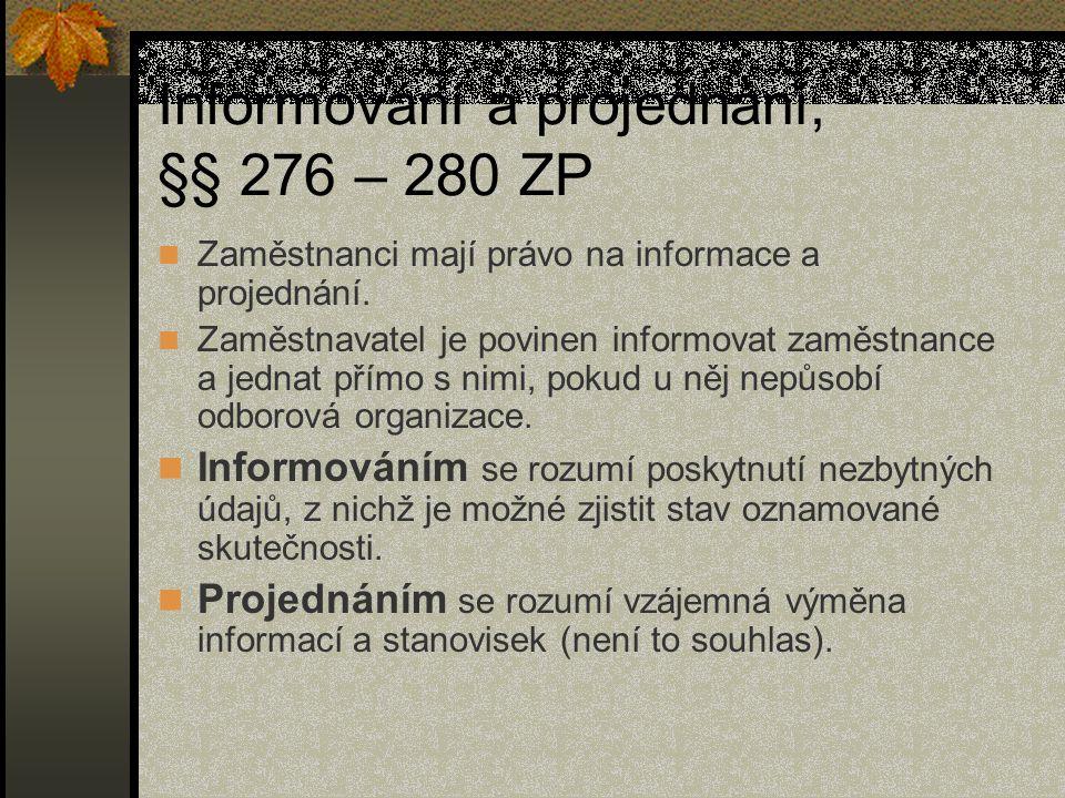 Informování a projednání, §§ 276 – 280 ZP Zaměstnanci mají právo na informace a projednání. Zaměstnavatel je povinen informovat zaměstnance a jednat p