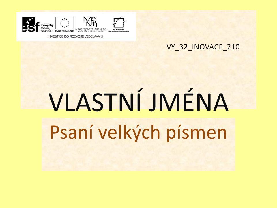VY_32_INOVACE_210 VLASTNÍ JMÉNA Psaní velkých písmen