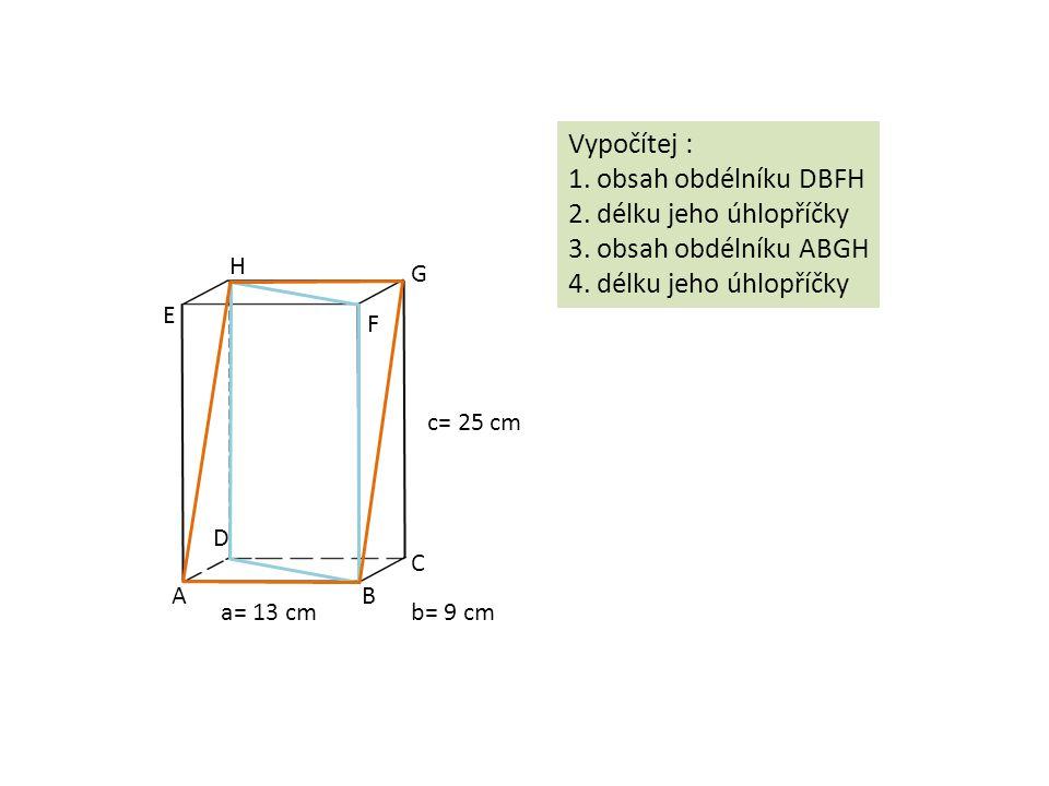 AB C D E F G H a= 13 cmb= 9 cm c= 25 cm Vypočítej : 1.