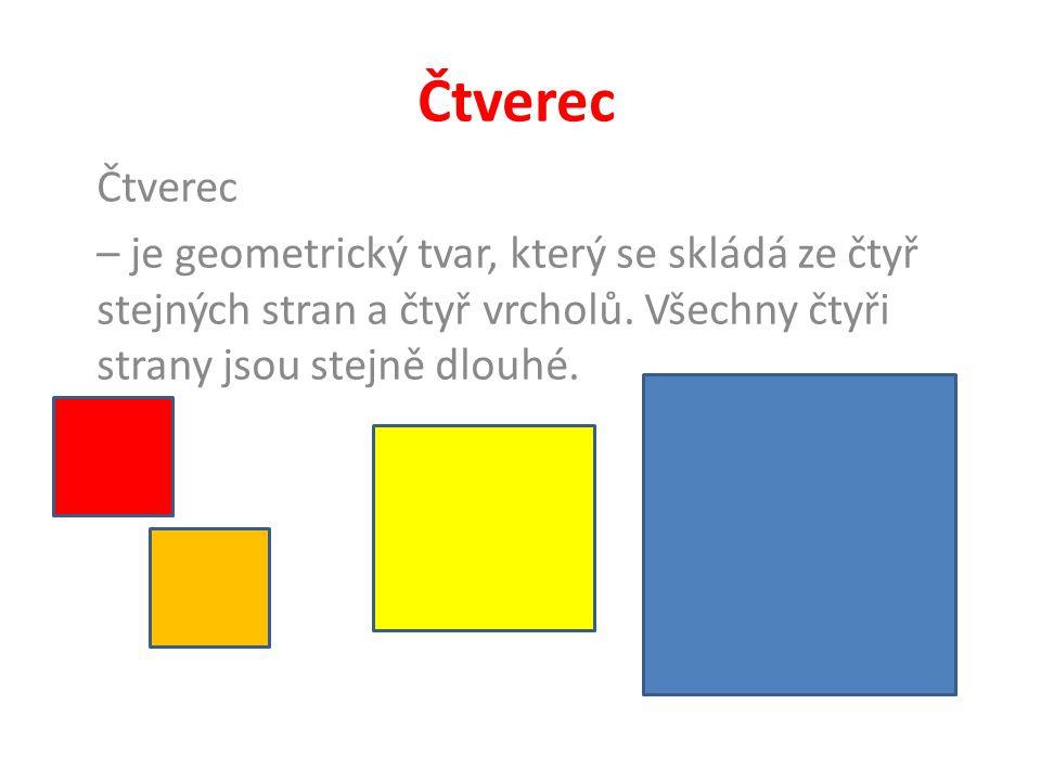 Čtverec – je geometrický tvar, který se skládá ze čtyř stejných stran a čtyř vrcholů.