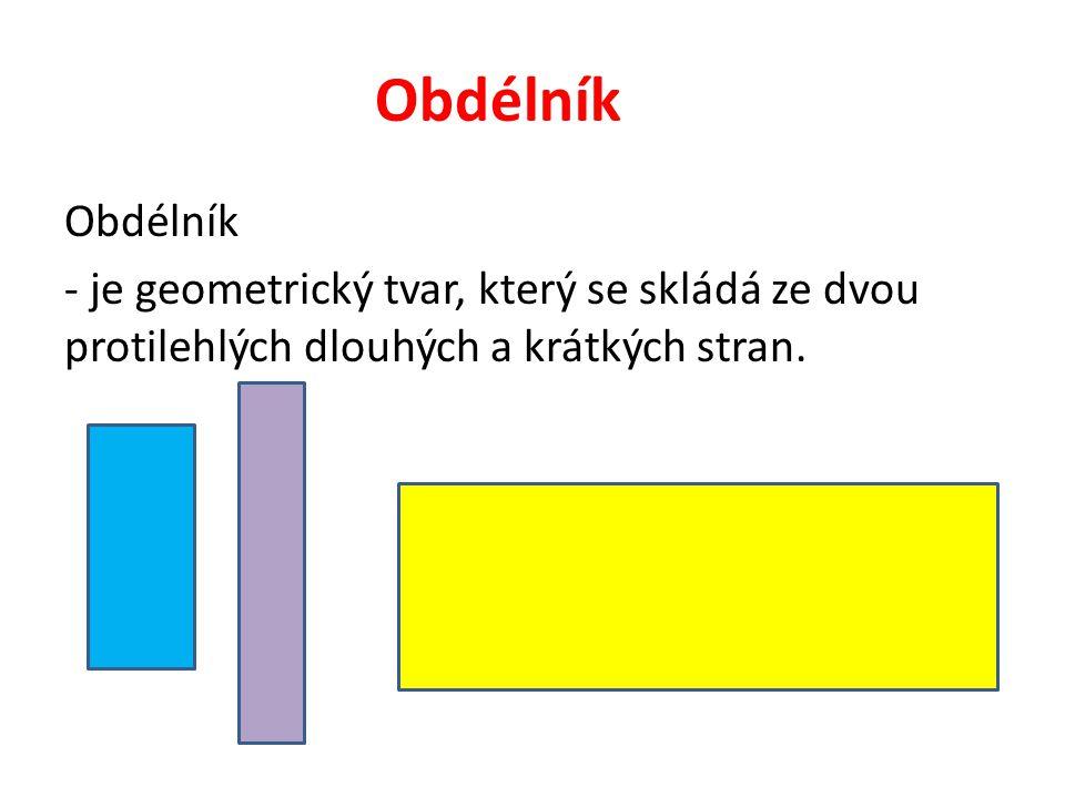 Obdélník - je geometrický tvar, který se skládá ze dvou protilehlých dlouhých a krátkých stran.