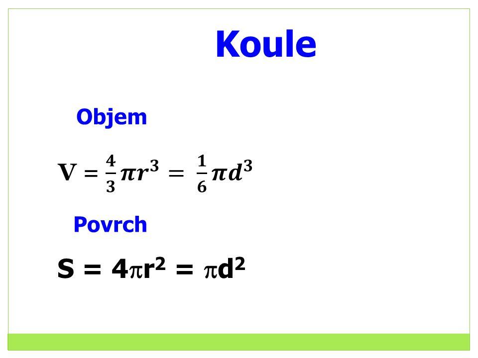 Koule Objem Povrch S = 4  r 2 =  d 2