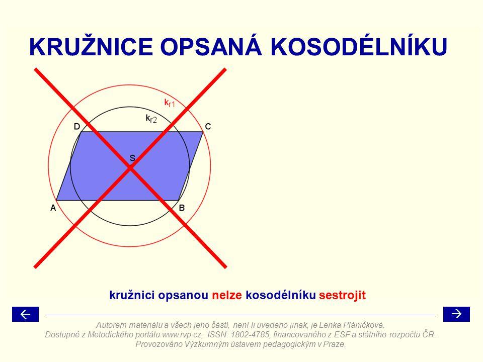 KRUŽNICE OPSANÁ KOSODÉLNÍKU kružnici opsanou nelze kosodélníku sestrojit Autorem materiálu a všech jeho částí, není-li uvedeno jinak, je Lenka Pláničk