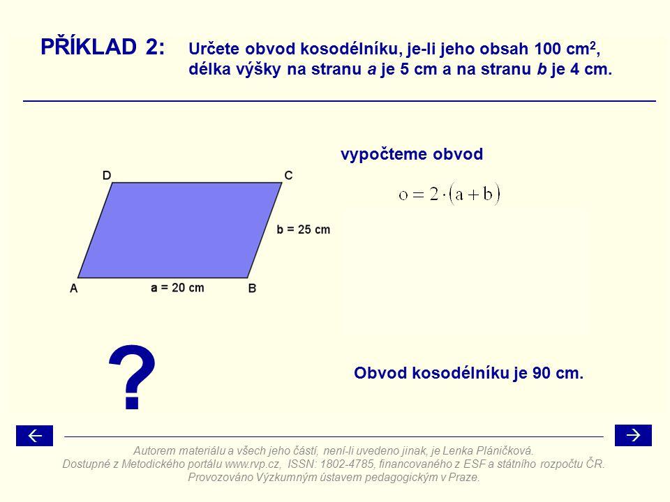 PŘÍKLAD 2: Určete obvod kosodélníku, je-li jeho obsah 100 cm 2, délka výšky na stranu a je 5 cm a na stranu b je 4 cm. vypočteme obvod ?  Obvod kosod