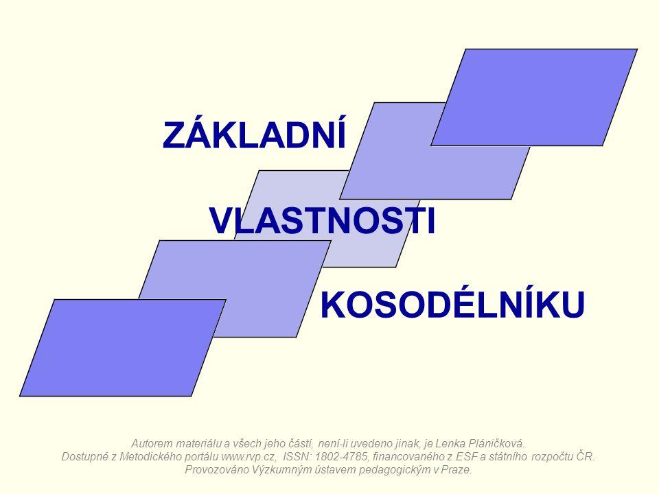 ZÁKLADNÍ VLASTNOSTI KOSODÉLNÍKU Autorem materiálu a všech jeho částí, není-li uvedeno jinak, je Lenka Pláničková. Dostupné z Metodického portálu www.r