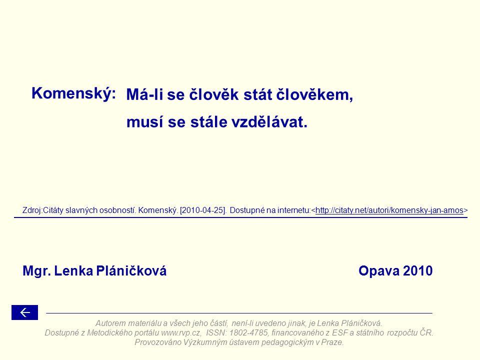Komenský:  Zdroj:Citáty slavných osobností. Komenský. [2010-04-25]. Dostupné na internetu: http://citaty.net/autori/komensky-jan-amos Má-li se člověk