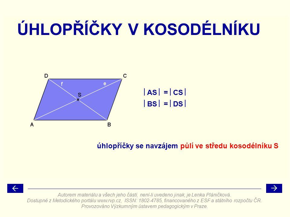  BS  =  DS   AS  =  CS  úhlopříčky se navzájem půlí ve středu kosodélníku S ÚHLOPŘÍČKY V KOSODÉLNÍKU Autorem materiálu a všech jeho částí, nen