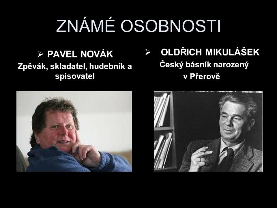 ZNÁMÉ OSOBNOSTI  PAVEL NOVÁK Zpěvák, skladatel, hudebník a spisovatel  OLDŘICH MIKULÁŠEK Český básník narozený v Přerově