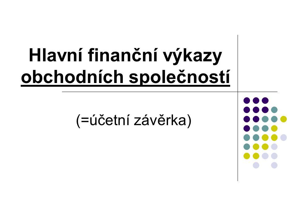 Hlavní finanční výkazy obchodních společností (=účetní závěrka)