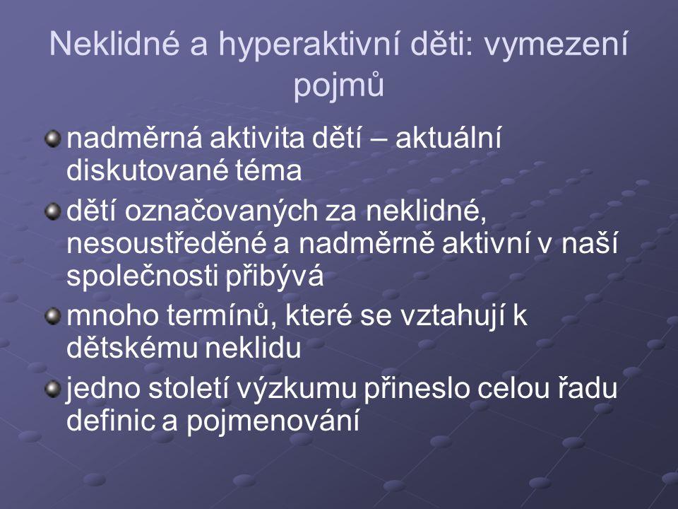 Hyperkinetické poruchy (dle MKN -10) F90 Hyperkinetické poruchy zahrnují: poruchu aktivity a pozornosti (F90.0) hyperkinetickou poruchu chování (F90.1) jiné hyperkinetické poruchy (F90.8) hyperkinetickou poruchu nespecifikovanou (F90.9)